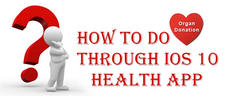 Become Organ Donor through iOS 10 Health App – How To